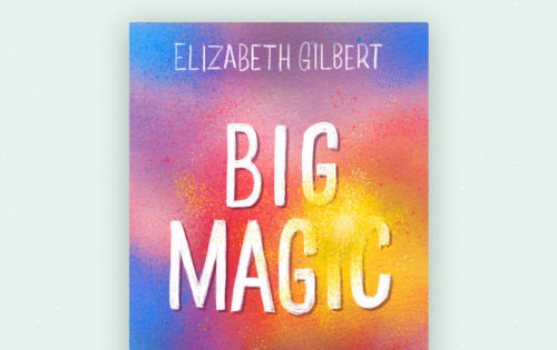 "Elizabeth Gilbert's ""Big Magic"""